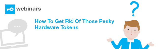 How-To-Get-Rid-Of-Those-Pesky-Hardware-Tokens-webinar-onegini.png