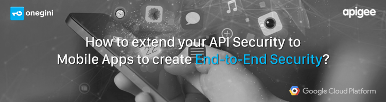 How-to-extend-your-API-Security-to-Mobile-Apps-to-create-End-to-End-Security-.png